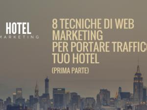 8 tecniche di web marketing per portare traffico al tuo hotel (prima parte)