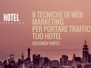 8 tecniche di web marketing per portare traffico al tuo hotel (seconda parte)