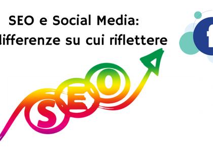 SEO e Social Media: 9 differenze su cui riflettere