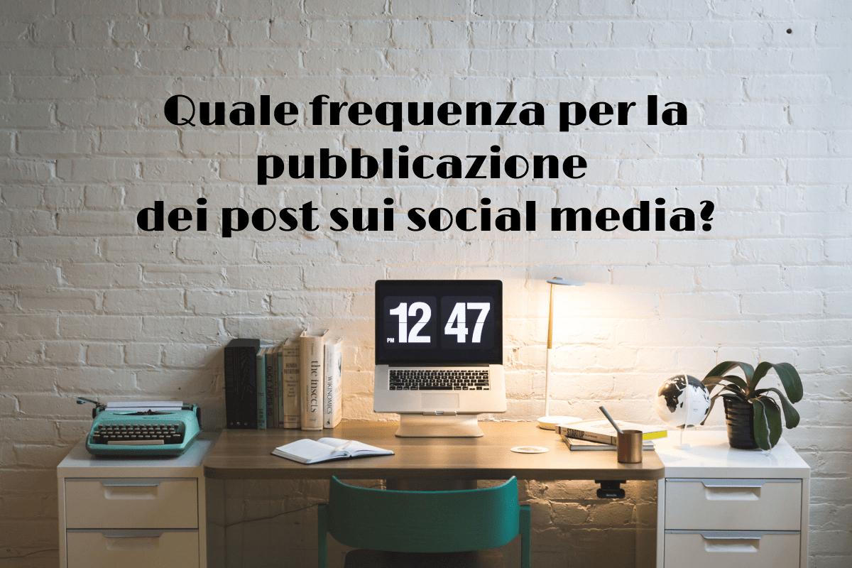 frequenza pubblicazione social media
